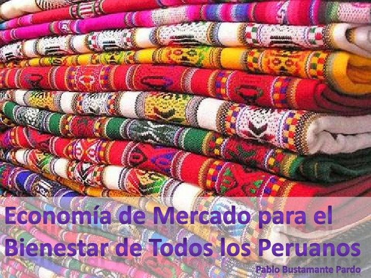 Economía de Mercado para elBienestar de Todos los Peruanos<br />          Pablo Bustamante Pardo<br />