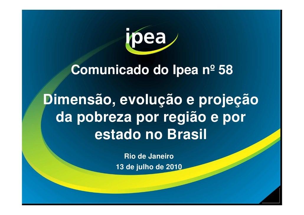 Comunicado do Ipea nº 58  Dimensão, evolução e projeção   da pobreza por região e por        estado no Brasil            R...