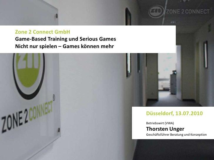 Zone 2 Connect GmbHGame-Based Training und Serious GamesNicht nur spielen – Games können mehr<br />Düsseldorf, 13.07.2010<...