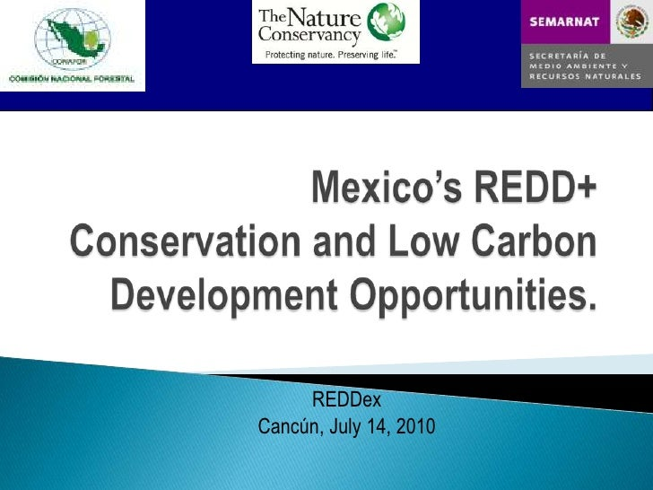 Mexico's REDD+Conservation and Low Carbon Development Opportunities.<br />REDDex<br />Cancún, July 14, 2010<br />