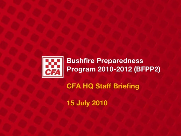 Bushfire Preparedness Program 2010-2012 (BFPP2) CFA HQ Staff Briefing 15 July 2010