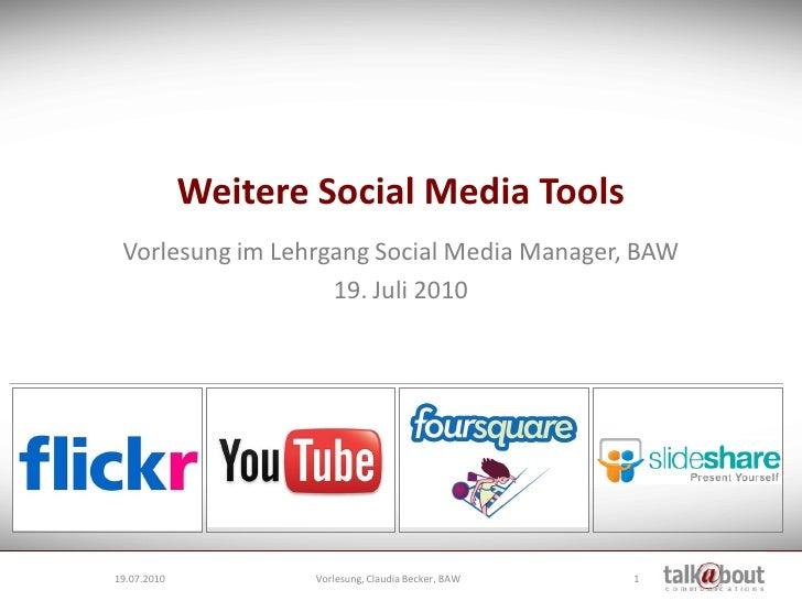 Weitere Social Media Tools  Vorlesung im Lehrgang Social Media Manager, BAW                    19. Juli 2010     19.07.201...