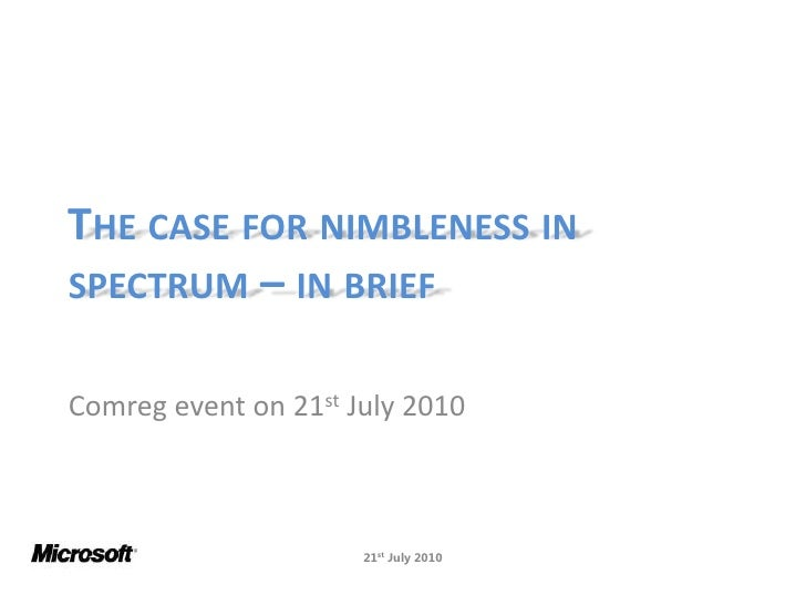 The case for nimbleness in spectrum – in brief<br />Comreg event on 21st July 2010 <br />21stJuly 2010<br />