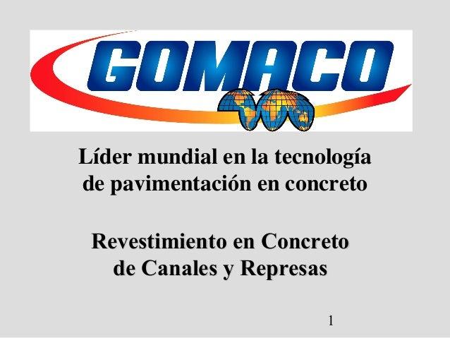 1 Revestimiento en ConcretoRevestimiento en Concreto de Canales y Represasde Canales y Represas Líder mundial en la tecnol...