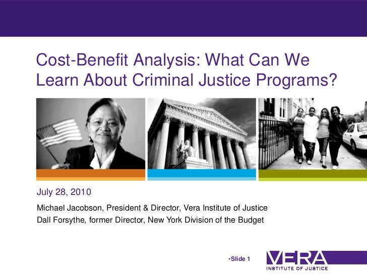 Cost-Benefit Analysis: What Can WeLearn About Criminal Justice Programs?July 28, 2010Michael Jacobson, President & Directo...
