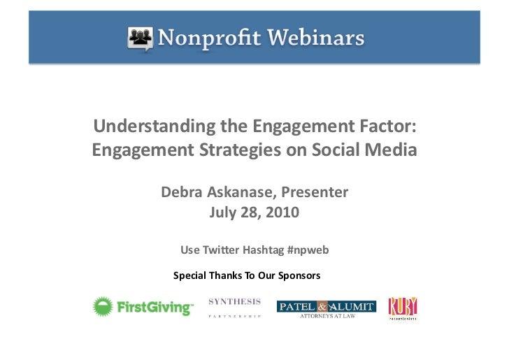 UnderstandingtheEngagementFactor: EngagementStrategiesonSocialMedia         DebraAskanase,Presenter          ...