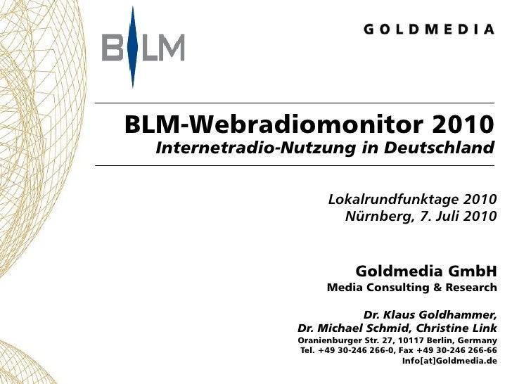 BLM-Webradiomonitor 2010Internetradio-Nutzung in Deutschland<br />Lokalrundfunktage 2010Nürnberg, 7. Juli 2010<br />Goldme...