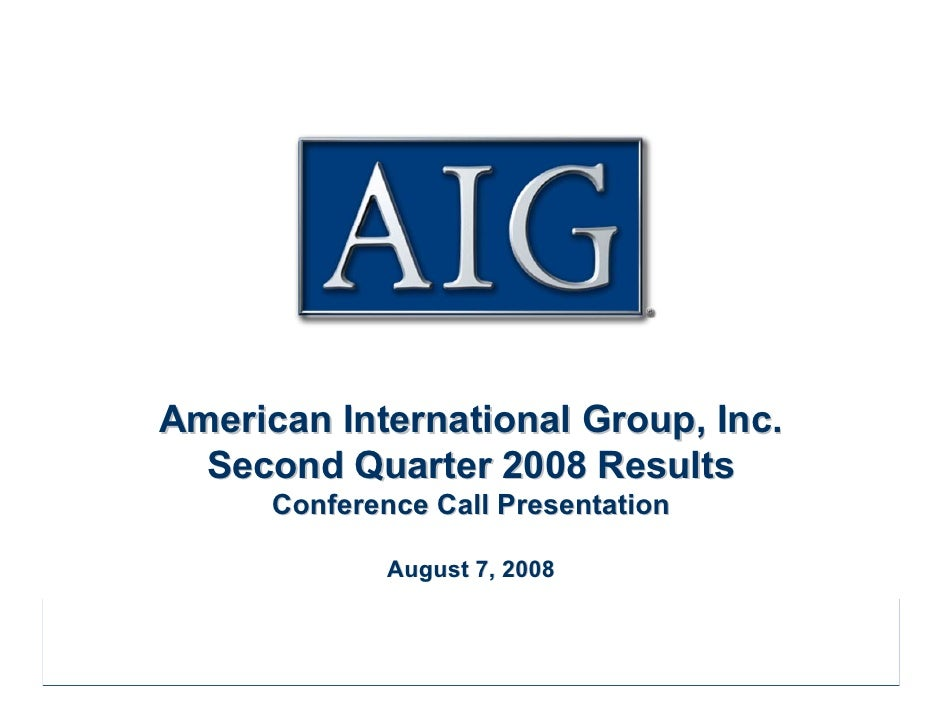 AIG F        American International Group, Inc.      Second Quarter 2008 Results          Conference Call Presentation    ...