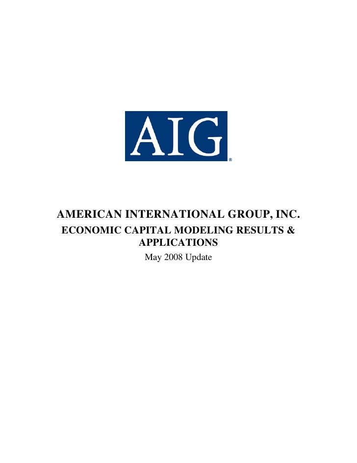AMERICAN INTERNATIONAL GROUP, INC. ECONOMIC CAPITAL MODELING RESULTS &            APPLICATIONS             May 2008 Update