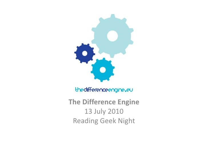 The Difference Engine<br />13 July 2010<br />Reading Geek Night<br />