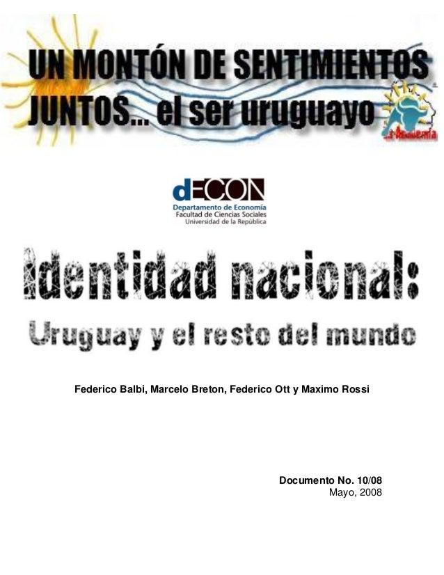 Identidad Nacional: Uruguay y el resto del mundo Federico Balbi, Marcelo Breton, Federico Ott y Maximo Rossi Documento No....