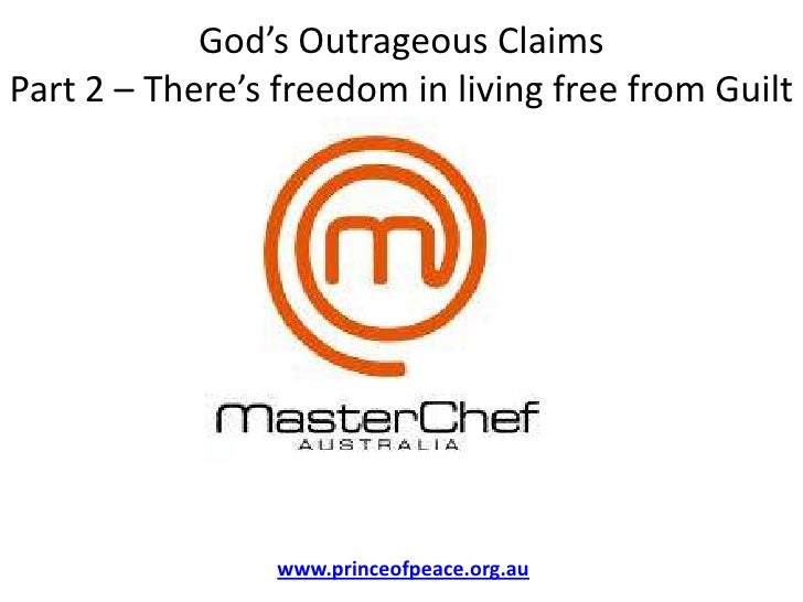 God's Outrageous ClaimsPart 2 – There's freedom in living free from Guilt<br />www.princeofpeace.org.au<br />