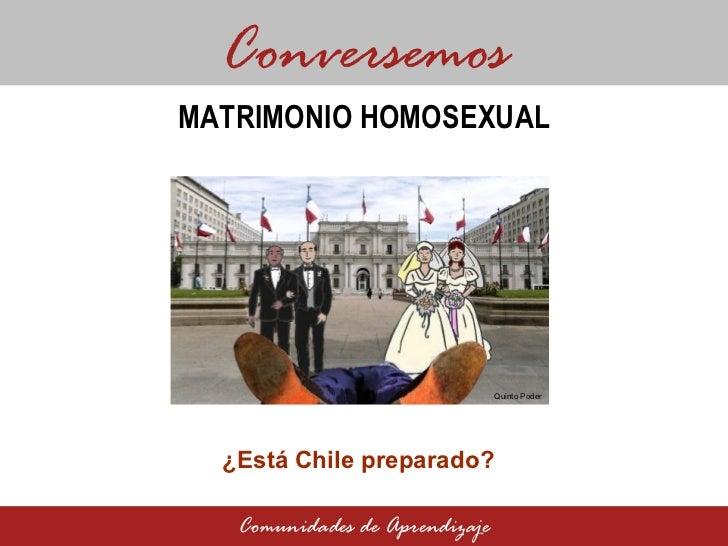 ¿Está Chile preparado? Conversemos Comunidades de Aprendizaje MATRIMONIO HOMOSEXUAL Quinto Poder