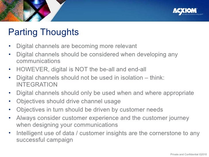 Parting Thoughts <ul><li>Digital channels are becoming more relevant  </li></ul><ul><li>Digital channels should be conside...