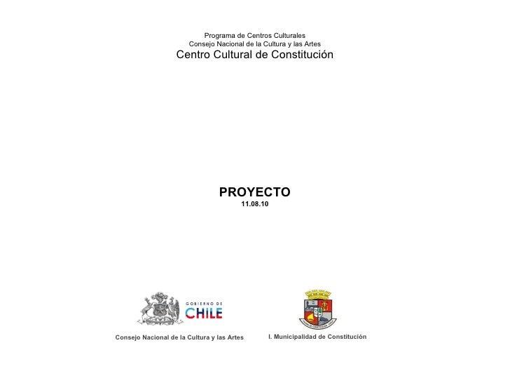 Programa de Centros Culturales Consejo Nacional de la Cultura y las Artes Centro Cultural de Constitución PROYECTO 11.08.1...