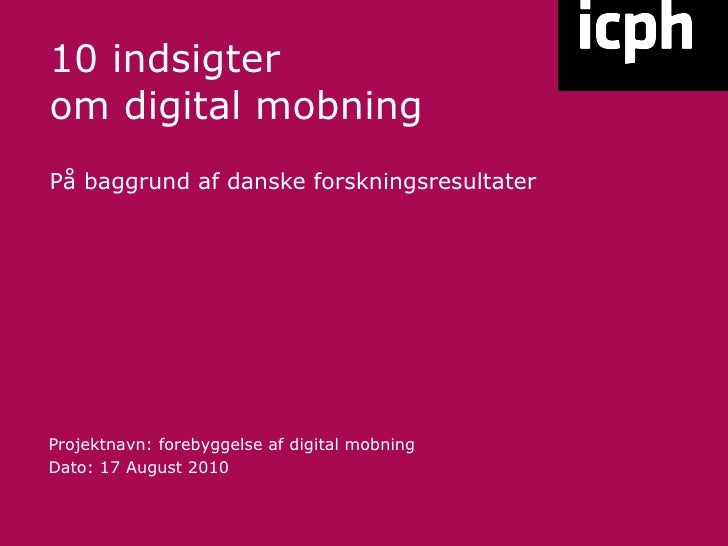 10 indsigter om digital mobning På baggrund af danske forskningsresultater Projektnavn: forebyggelse af digital mobning Da...