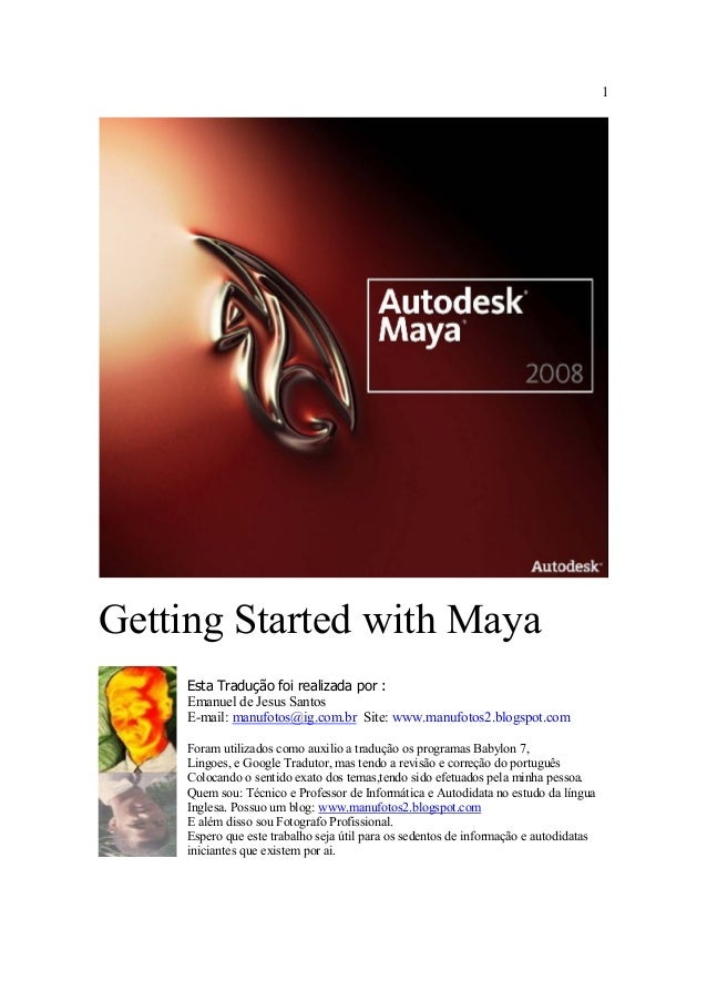 1  Getting Started with Maya  Esta Tradução foi realizada por :  Emanuel de Jesus Santos  E-mail: manufotos@ig.com.br Site...