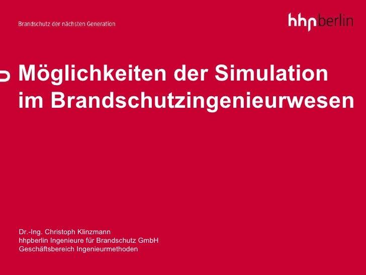 Möglichkeiten der Simulation im Brandschutzingenieurwesen Dr.-Ing. Christoph Klinzmann hhpberlin Ingenieure für Brandschut...