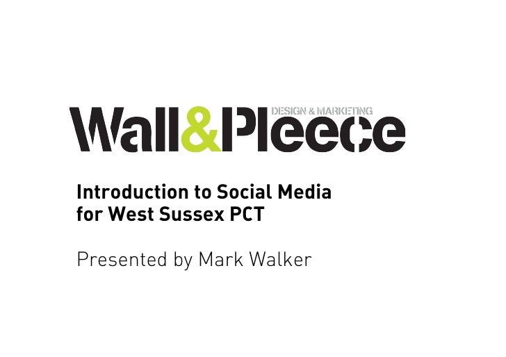 Introduction to Social Media for West Sussex PCT  Presented by Mark Walker