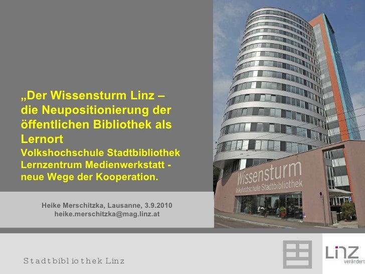 """Heike Merschitzka, Lausanne, 3.9.2010 [email_address] """" Der Wissensturm Linz –  die Neupositionierung der öffentlichen Bib..."""