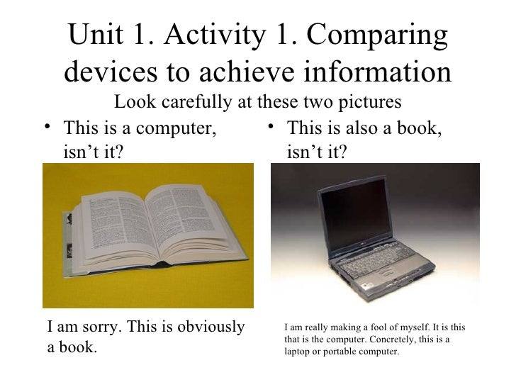 Unit 1. Activity 1. Comparing devices to achieve information Look carefully at these two pictures <ul><li>This is also a  ...