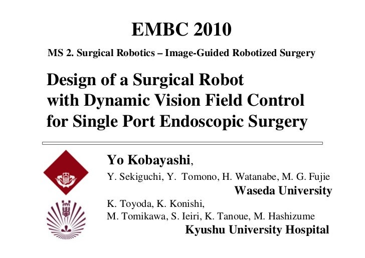 EMBC 2010MS 2. Surgical Robotics – Image-Guided Robotized SurgeryDesign of a Surgical Robotwith Dynamic Vision Field Contr...