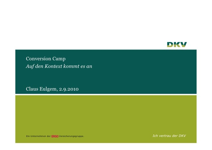 Conversion Camp Auf den Kontext kommt es an    Claus Eulgem, 2.9.2010     Ein Unternehmen der   Versicherungsgruppe.   Ich...