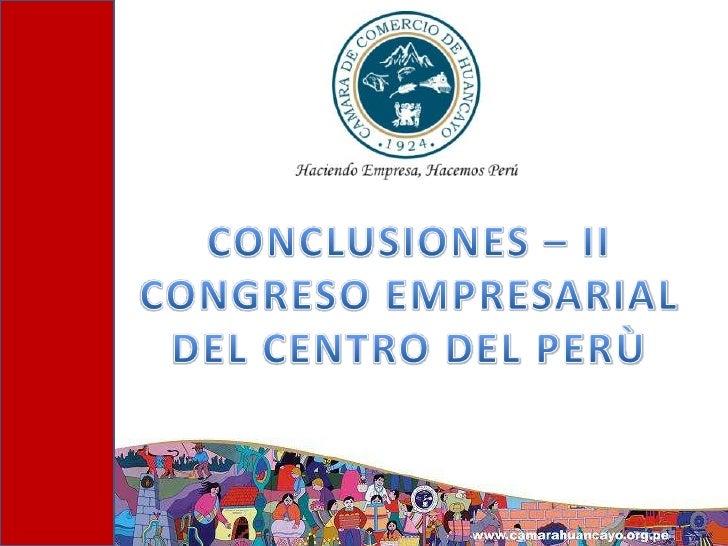 CONCLUSIONES – II CONGRESO EMPRESARIAL<br />DEL CENTRO DEL PERÙ<br />