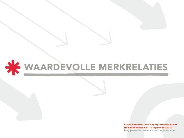 WAARDEVOLLE MERKRELATIES                     Blauw Research - Het Superpromoters Event                 Heineken Music Hall...