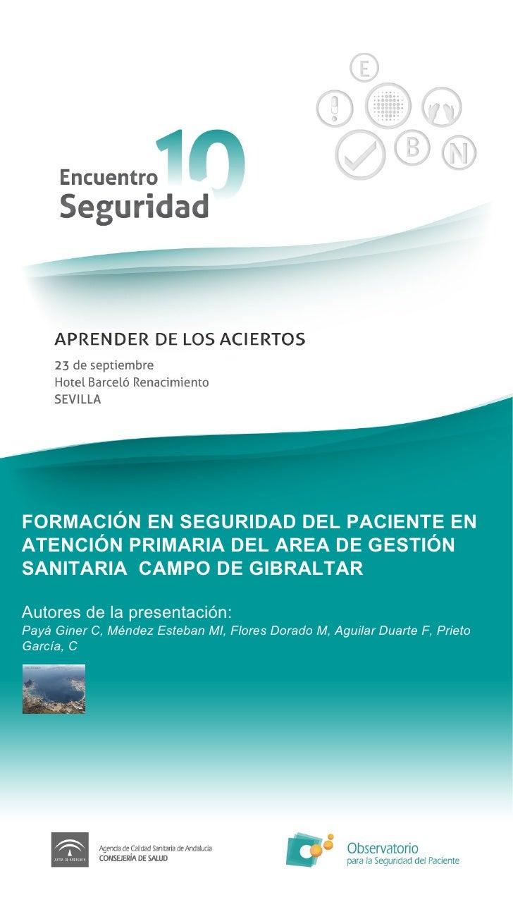 FORMACIÓN EN SEGURIDAD DEL PACIENTE EN ATENCIÓN PRIMARIA DEL AREA DE GESTIÓN SANITARIA  CAMPO DE GIBRALTAR Autores de la p...