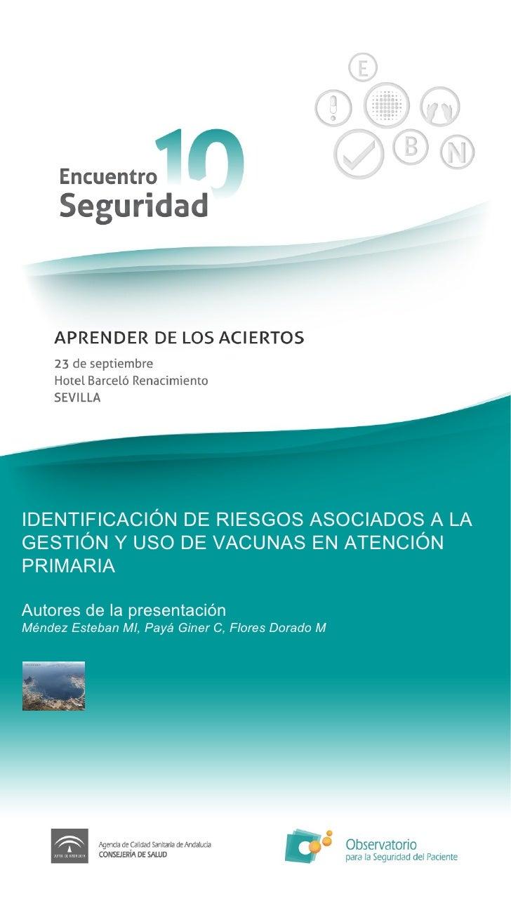 IDENTIFICACIÓN DE RIESGOS ASOCIADOS A LA GESTIÓN Y USO DE VACUNAS EN ATENCIÓN PRIMARIA Autores de la presentación Méndez E...