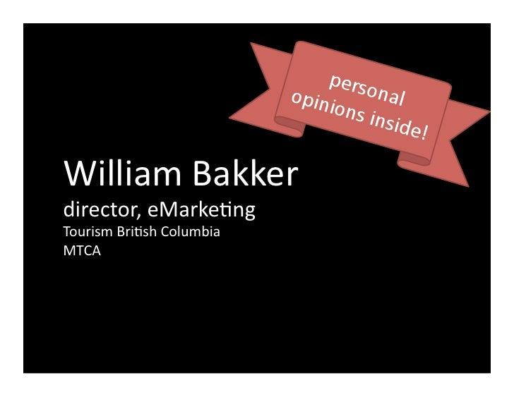 William  Bakker   director,  eMarke1ng   Tourism  Bri1sh  Columbia   MTCA