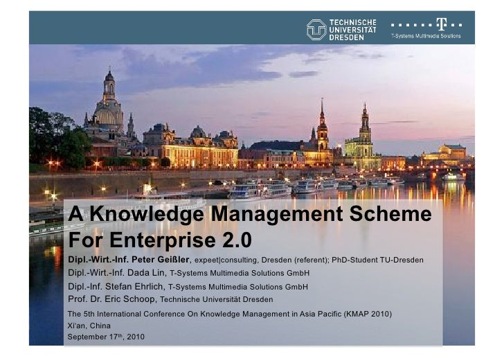 A Knowledge Management Scheme For Enterprise 2.0 Dipl.-Wirt.-Inf. Peter Geißler, expeet|consulting, Dresden (referent); Ph...
