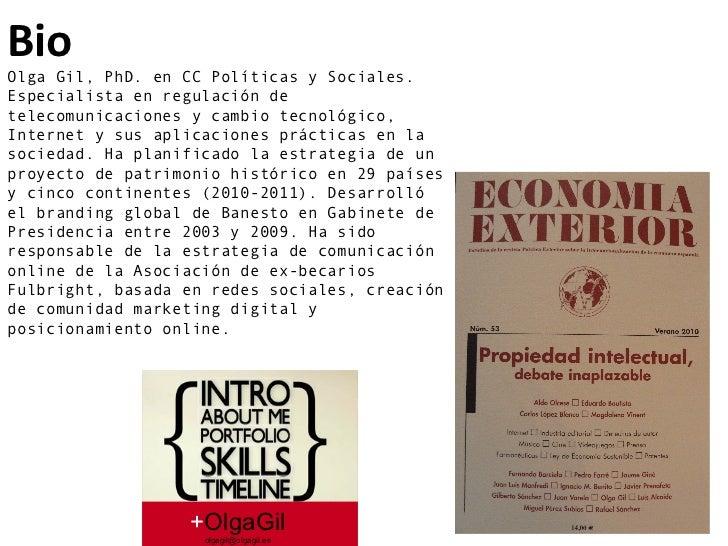 + OlgaGil [email_address] Bio Olga Gil, PhD. en CC Políticas y Sociales. Especialista en regulación de telecomunicaciones ...