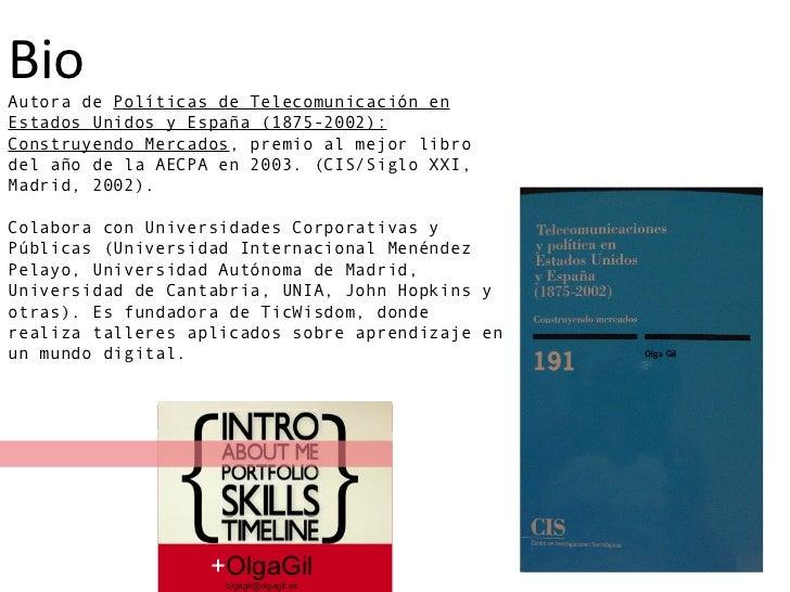 + OlgaGil [email_address] Bio Autora de Políticas de Telecomunicación en Estados Unidos y España (1875-2002): Construyend...