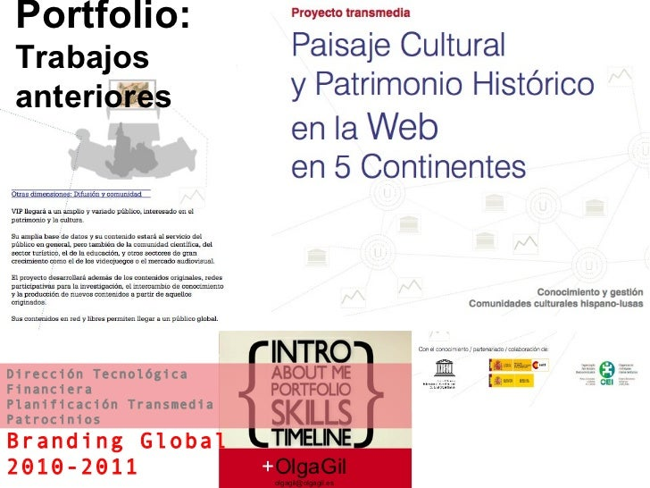 + OlgaGil [email_address] Dirección Tecnológica Financiera Planificación Transmedia Patrocinios Branding Global 2010-2011 ...