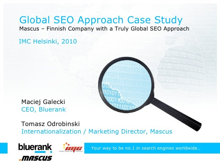 Global SEO Approach Case Study Mascus – Finnish Company with a Truly Global SEO Approach IMC Helsinki, 2010 Your  w ay  t ...