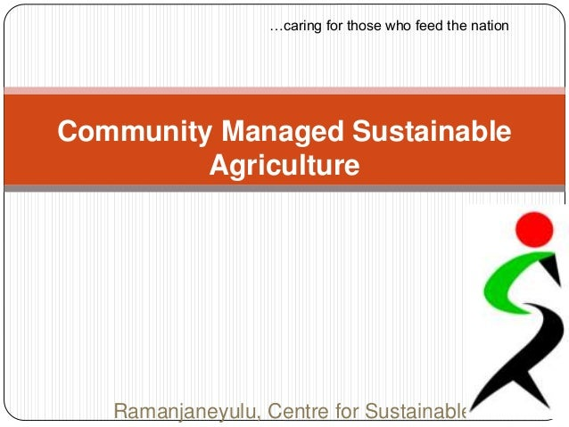 Ramanjaneyulu, Centre for Sustainable Community Managed Sustainable Agriculture …caring for those who feed the nation