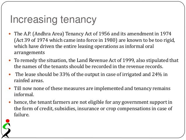 Increasing tenancy  The A.P. (Andhra Area) Tenancy Act of 1956 and its amendment in 1974 (Act 39 of 1974 which came into ...