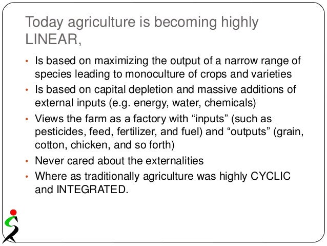 Today agriculture is becoming highly LINEAR, • Is based on maximizing the output of a narrow range of species leading to m...