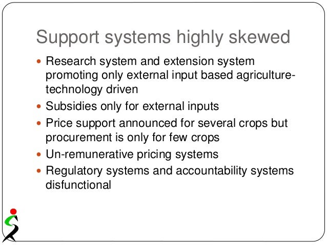 Support systems highly skewed  Research system and extension system promoting only external input based agriculture- tech...