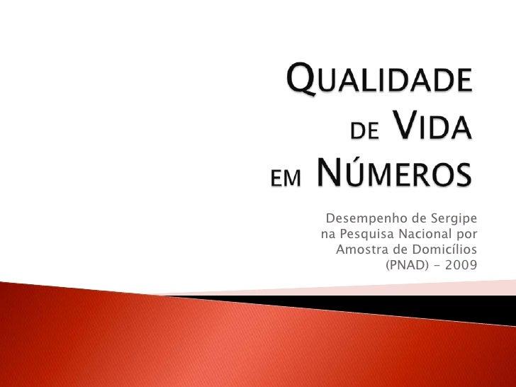Qualidade de Vidaem Números<br />Desempenho de Sergipe na Pesquisa Nacional por Amostra de Domicílios (PNAD) - 2009 <br />