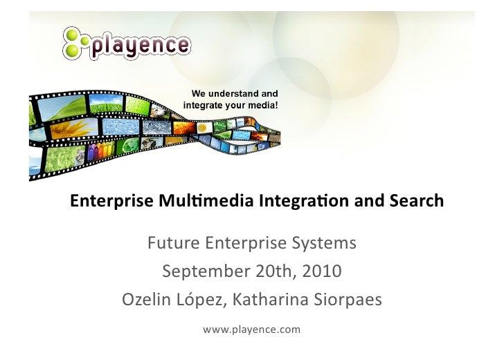 Enterprise	   Mul-media	   Integra-on	   and	   Search	               Future	   Enterprise	   Systems	                Sept...