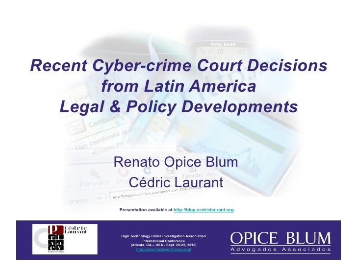 Recent Cyber-crime Court Decisions         from Latin America    Legal & Policy Developments            Renato Opice Blum ...