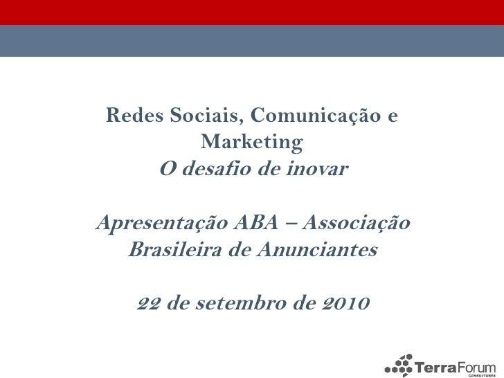 Redes Sociais, Comunicação e           Marketing      O desafio de inovar  Apresentação ABA – Associação    Brasileira de ...