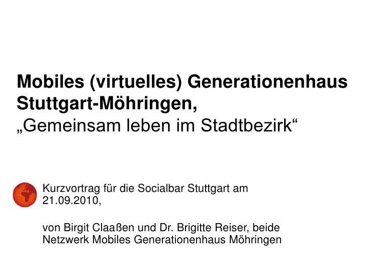 """Mobiles (virtuelles) GenerationenhausStuttgart-Möhringen,""""Gemeinsam leben im Stadtbezirk""""<br />Kurzvortrag für die Socialb..."""
