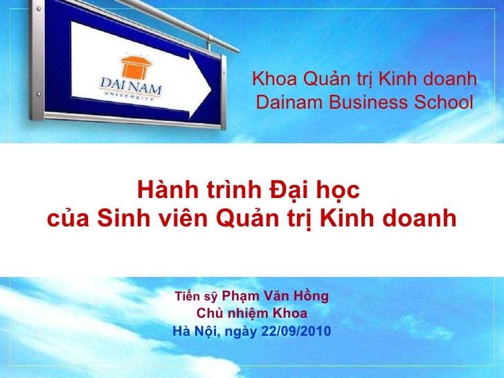 Hành trình Đại học  của Sinh viên Quản trị Kinh doanh Tiến sỹ  Phạm Văn Hồng Chủ nhiệm Khoa Hà Nội, ngày 22/09/2010 Khoa Q...