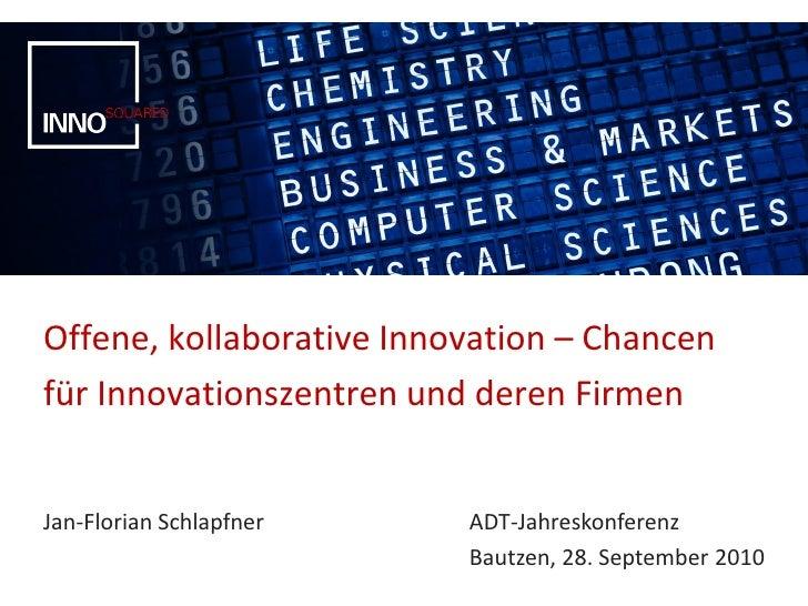 Offene, kollaborative Innovation – Chancen für Innovationszentren und deren Firmen   Jan-Florian Schlapfner    ADT-Jahresk...