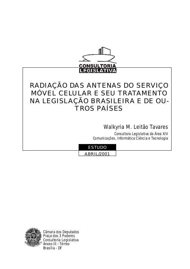 RADIAÇÃO DAS ANTENAS DO SERVIÇOMÓVEL CELULAR E SEU TRATAMENTONA LEGISLAÇÃO BRASILEIRA E DE OU-TROS PAÍSESWalkyria M. Leitã...