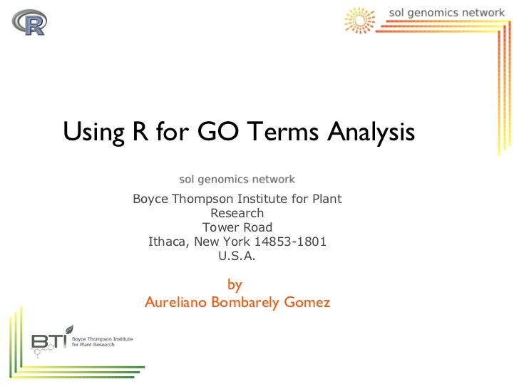 Using R for GO Terms Analysis     Boyce Thompson Institute for Plant                 Research                Tower Road   ...